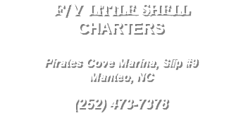 F/V LITTLE SHELL CHARTERS Broad Creek Marina Wanchese, NC 27981 (252) 573-8323